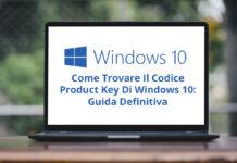 Come Trovare Il Codice Product Key Di Windows 10: Guida Definitiva